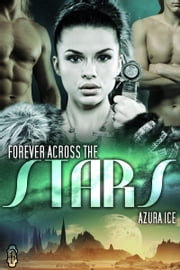 Forever Across the Stars ebook by Azura Ice