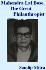 Mahendra Lal Bose, The Great Philanthropist ebook by Sandip Mitra