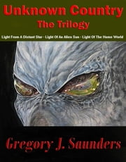 Unknown Country, The Trilogy ebook by Greg Saunders