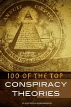 100 of the Top Conspiracy Theories ebook by Alex Trost/Vadim Kravetsky