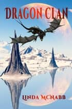 Dragon Clan - Dragons of Avenir, #1 ebook by Linda McNabb