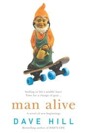 Man Alive - A blisteringly funny novel of family and parenting ebook by Dave Hill