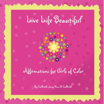Live Life Beautiful - Affirmations for Girls of Color ebook by Donnamaria Culbreth,Julie Jung-Kim,Ada Elizabeth Culbreth