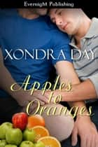 Apples to Oranges ebook by Xondra Day