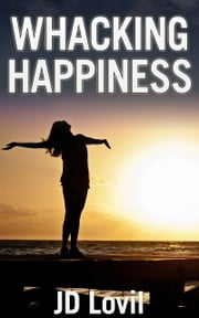 Whacking Happiness ebook by JD Lovil