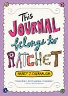 This Journal Belongs to Ratchet eBook by Nancy J. Cavanaugh