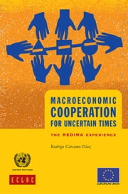 Macroeconomic Cooperation for Uncertain Times: the REDIMA Experience ebook by United Nations,Economic Commission for Latin America and the Caribbean (ECLAC)