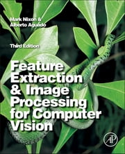 Feature Extraction & Image Processing for Computer Vision ebook by Mark Nixon