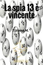 La spia 13 è vincente ebook by Tiziana M.