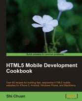 HTML5 Mobile Development Cookbook ebook by Shi Chuan