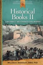 Historical Books II - 1 and 2 Kings, 1 and 2 Chronicles, Ezra, Nehemiah ebook by William A. Anderson, DMin, PhD