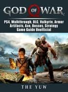 God of War, PS4, Walkthrough, DLC, Valkyrie, Armor, Artifacts, Axe, Bosses, Strategy, Game Guide Unofficial ebook by The Yuw