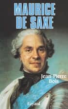 Maurice de Saxe ebook by Jean-Pierre Bois