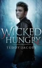 Wicked Hungry ebook by Teddy Jacobs