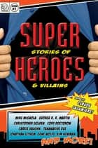 Super Stories of Heroes & Villains ebook by Claude Lalumiere