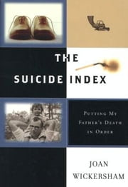 The Suicide Index - Putting My Father's Death in Order ebook by Joan Wickersham