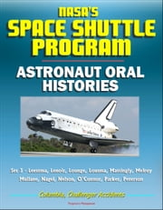 NASA's Space Shuttle Program: Astronaut Oral Histories (Set 3) - Leestma, Lenoir, Lounge, Lousma, Mattingly, Melroy, Mullane, Nagel, Nelson, O'Connor, Parker, Peterson - Columbia, Challenger Accidents ebook by Progressive Management