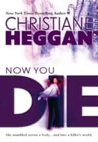 Now You Die ebook by Christiane Heggan