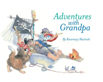 Adventures with Grandpa ebook by Rosemary Mastnak