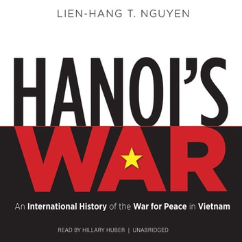 Hanoi's War - An International History of the War for Peace in Vietnam audiobook by Lien-Hang T. Nguyen