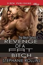 Revenge of a Fat Bitch ebook by Stephanie Rollins