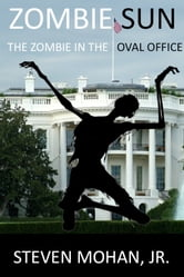 Zombie Sun: The Zombie in the Oval Office ebook by Steven Mohan, Jr.