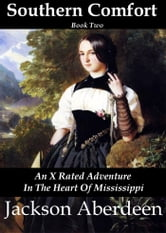 Southern Comfort ~ An X Rated Adventure Trilogy Book Two ebook by Jackson Aberdeen