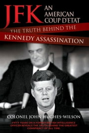 JFK: An American Coup D'etat - The Truth Behind the Kennedy Assassination ebook by Colonel John Hughes-Wilson