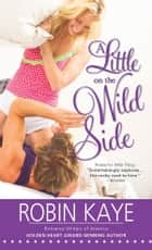 A Little on the Wild Side ebook by Robin Kaye