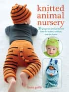 Knitted Animal Nursery - 37 gorgeous animal-themed knits for babies, toddlers, and the home ebook by Fiona Goble