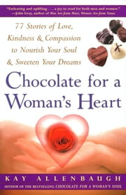 Chocolate For A Woman's Heart - 77 Stories Of Love Kindness And Compassion To Nour ebook by Kay Allenbaugh