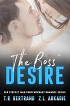 The Boss' Desire ebook by Z.L. Arkadie, T.R. Bertrand