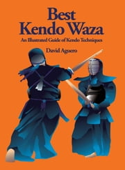 Best Kendo Waza - Illustrated Guide to Kendo Techniques ebook by David Aguero