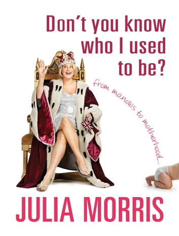 Don't You Know Who I Used to Be? - From Manolos to motherhood ebook by Julia Morris