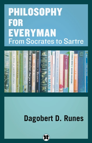 Philosophy for everyman from socrates to sartre ebook by dagobert d philosophy for everyman from socrates to sartre ebook by dagobert d runes fandeluxe Images