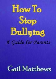 How To Stop Bullying ebook by Gail Matthews
