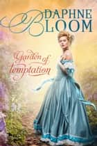 Garden of Temptation - A Sweet and Clean Regency Romance ebook by Daphne Bloom