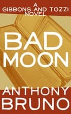 Bad Moon ebook by Anthony Bruno