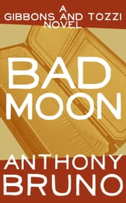 Bad Moon - A Gibbons and Tozzi Novel (Book 5) ebook by Anthony Bruno
