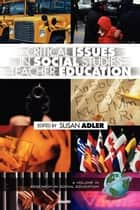 Critical Issues in Social Studies Teacher Education ebook by Susan Adler