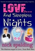 Love... And Sleepless Nights (The laugh-out-loud romantic sequel) ebook by Nick Spalding