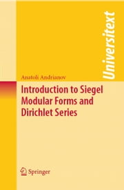 Introduction to Siegel Modular Forms and Dirichlet Series ebook by Anatoli Andrianov