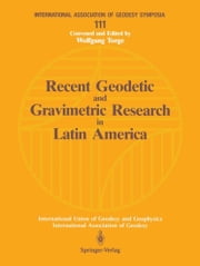 Recent Geodetic and Gravimetric Research in Latin America - Symposium No. 111, Vienna, Austria, August 13, 1991 ebook by Wolfgang Torge,Alvaro Gonzalez Fletcher,James G. Tanner