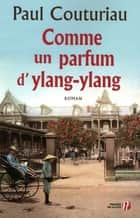 Comme un parfum d'ylang-ylang eBook by Paul COUTURIAU