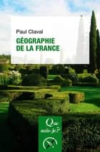Géographie de la France - « Que sais-je ? » n° 1239 ebook by Paul Claval