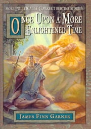 Once Upon A More Enlightened Time ebook by James Finn Garner