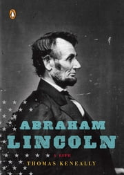 Abraham Lincoln - A Life ebook by Thomas Keneally