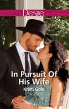 In Pursuit Of His Wife 電子書籍 by Kristi Gold