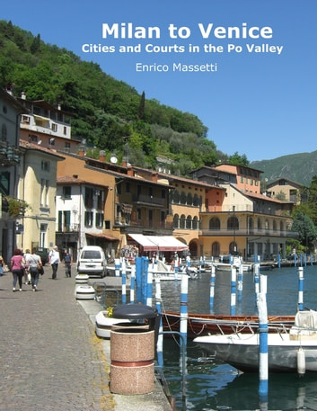 Milan to Venice: Cities and Courts In the Po Valley ebook by Enrico Massetti