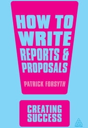 How to Write Reports and Proposals ebook by Patrick Forsyth